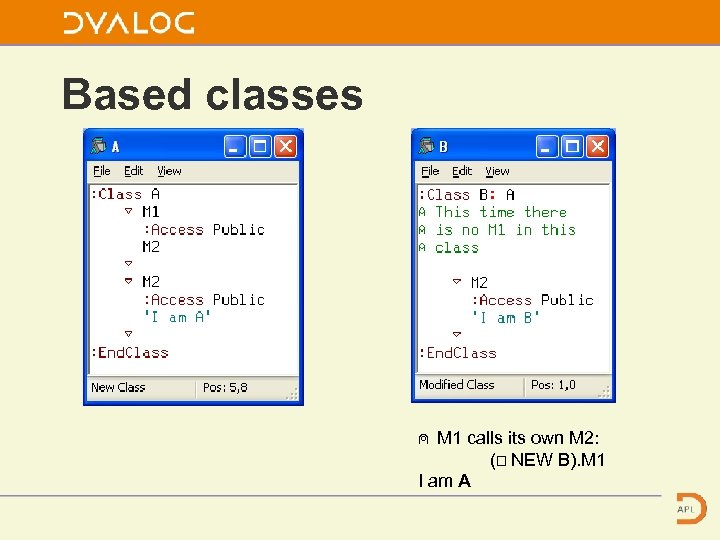 Based classes ⍝ M 1 calls its own M 2: (⎕ NEW B). M