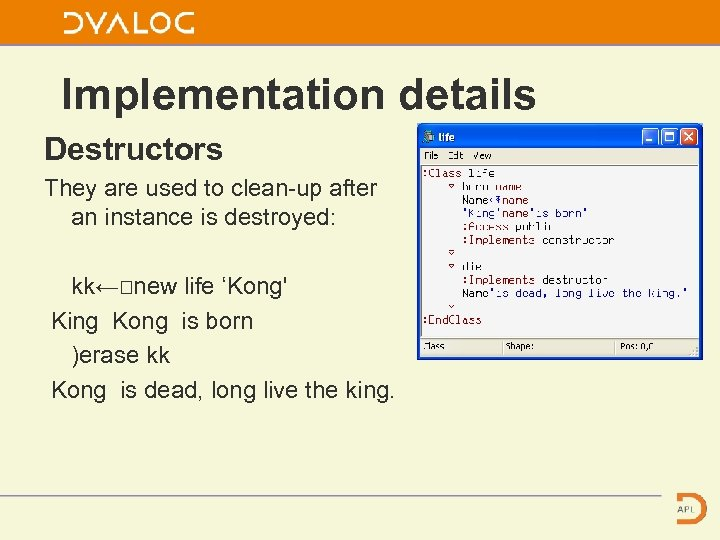 Implementation details Destructors They are used to clean-up after an instance is destroyed: kk←⎕new