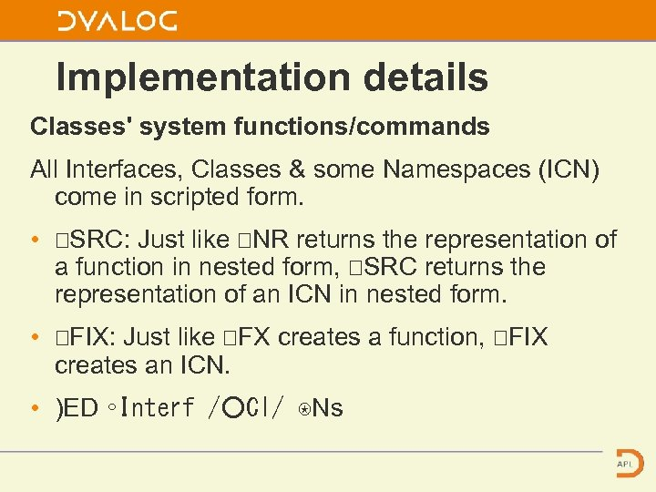 Implementation details Classes' system functions/commands All Interfaces, Classes & some Namespaces (ICN) come in
