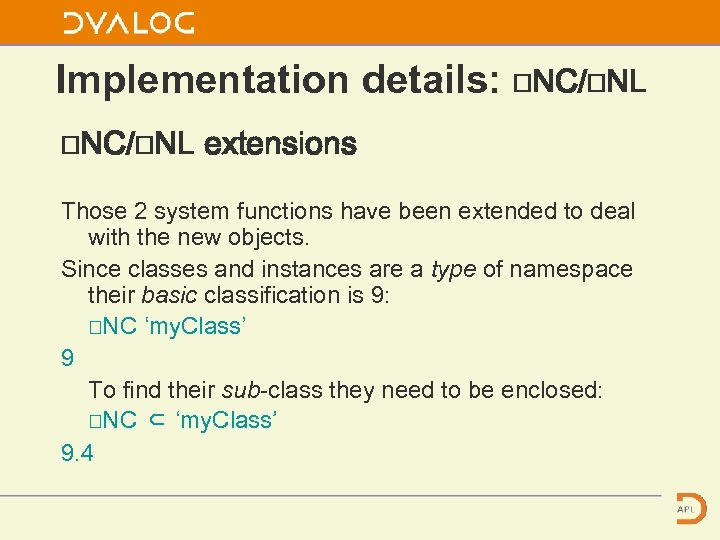 Implementation details: ⎕NC/⎕NL extensions Those 2 system functions have been extended to deal with