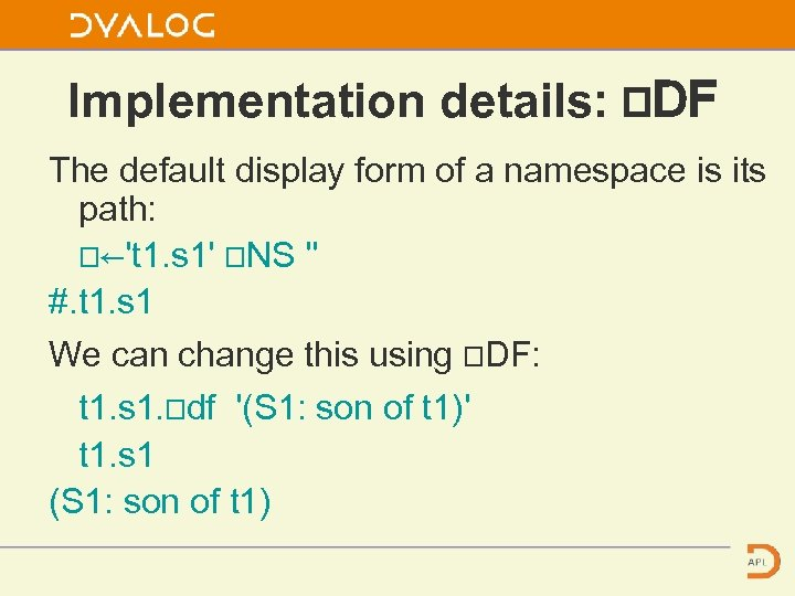 Implementation details: ⎕DF The default display form of a namespace is its path: ⎕←'t