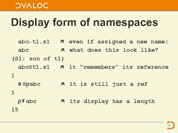 Display form of namespaces abc←t 1. s 1 ⍝ even if assigned a new