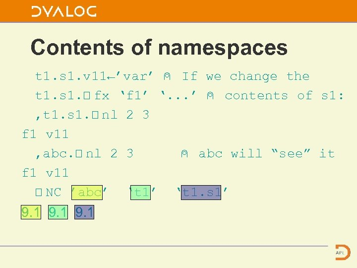 Contents of namespaces t 1. s 1. v 11←'var' ⍝ If we change the