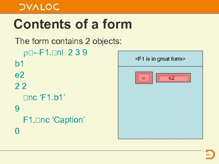 Contents of a form The form contains 2 objects: ⍴⎕←F 1. ⎕nl 2 3