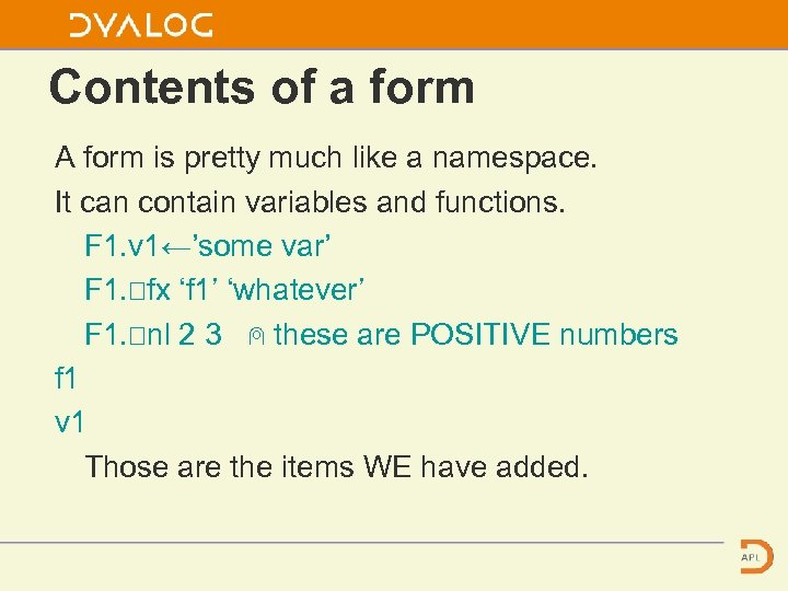 Contents of a form A form is pretty much like a namespace. It can