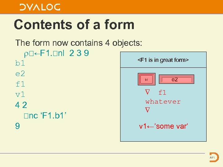 Contents of a form The form now contains 4 objects: ⍴⎕←F 1. ⎕nl 2