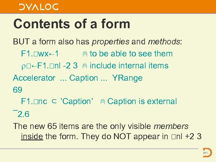 Contents of a form BUT a form also has properties and methods: F 1.