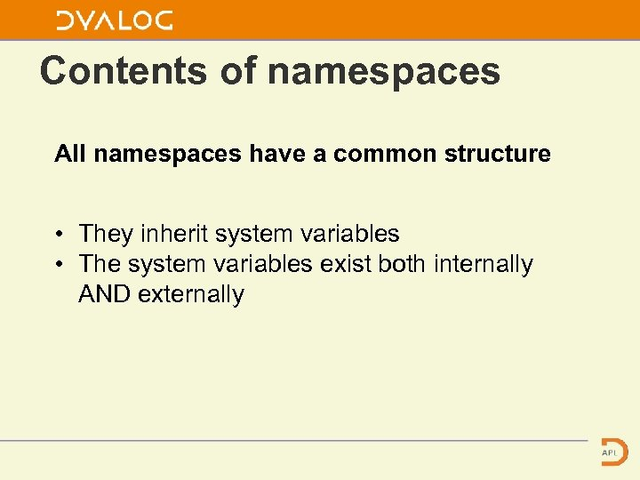 Contents of namespaces All namespaces have a common structure • They inherit system variables