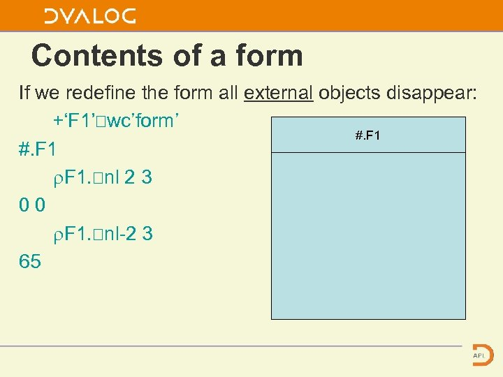 Contents of a form If we redefine the form all external objects disappear: +'F