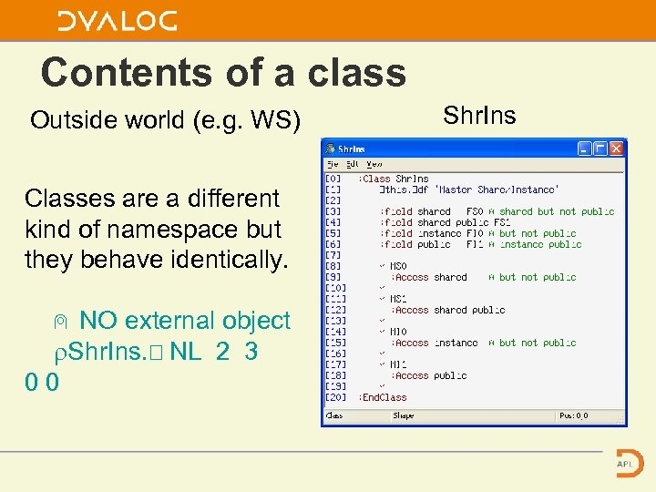 Contents of a class Outside world (e. g. WS) Classes are a different kind