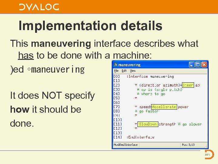 Implementation details This maneuvering interface describes what has to be done with a machine: