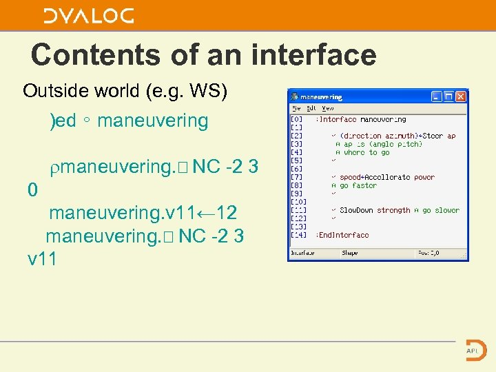 Contents of an interface Outside world (e. g. WS) )ed ∘ maneuvering ⍴maneuvering. ⎕
