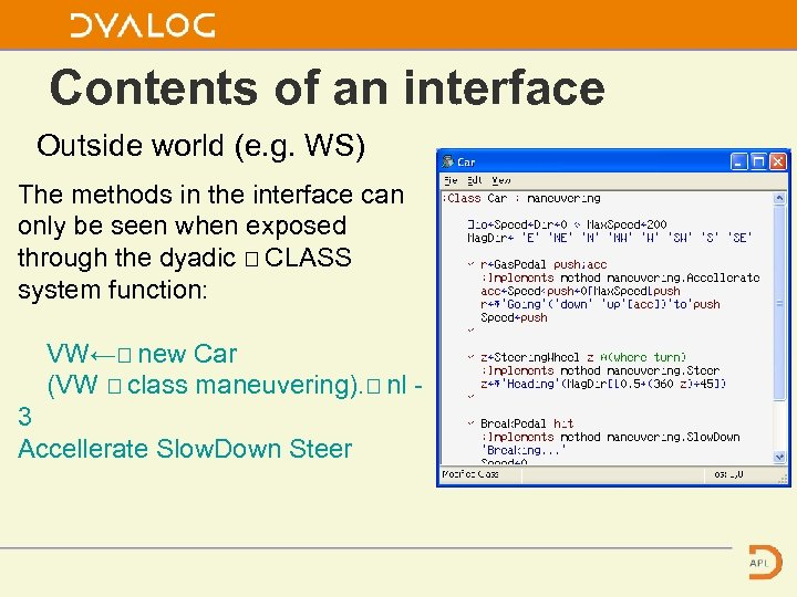 Contents of an interface Outside world (e. g. WS) The methods in the interface