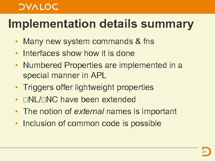 Implementation details summary • Many new system commands & fns • Interfaces show it