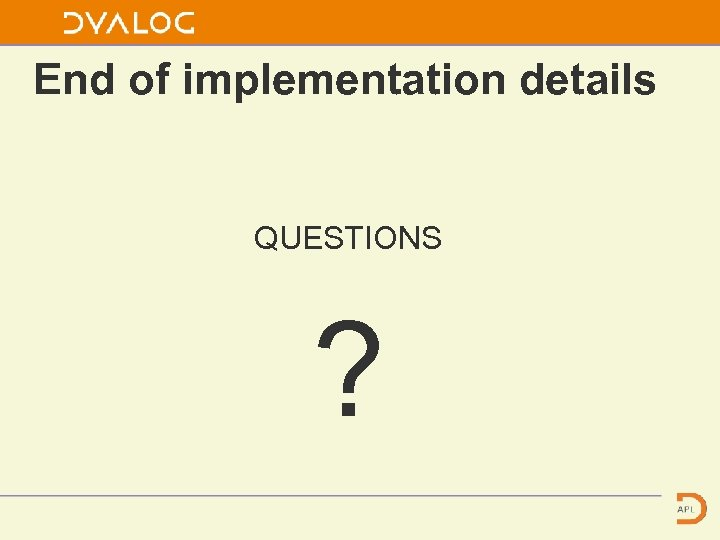 End of implementation details QUESTIONS ?