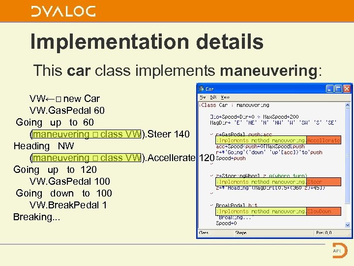 Implementation details This car class implements maneuvering: VW←⎕ new Car VW. Gas. Pedal 60