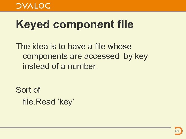 Keyed component file The idea is to have a file whose components are accessed