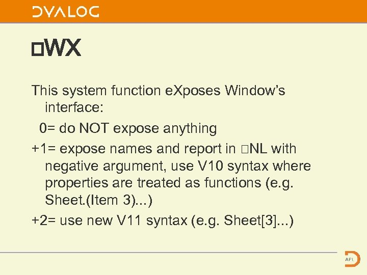 ⎕WX This system function e. Xposes Window's interface: 0= do NOT expose anything +1=