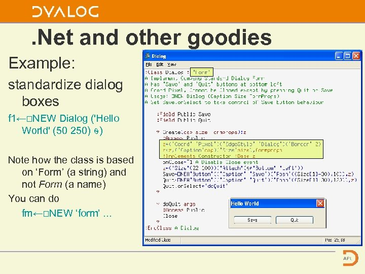 . Net and other goodies Example: standardize dialog boxes f 1←⎕NEW Dialog ('Hello World'
