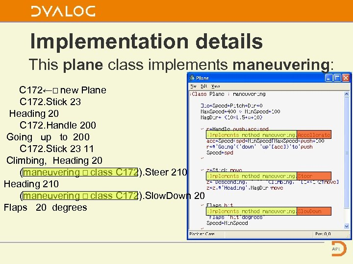 Implementation details This plane class implements maneuvering: C 172←⎕ new Plane C 172. Stick