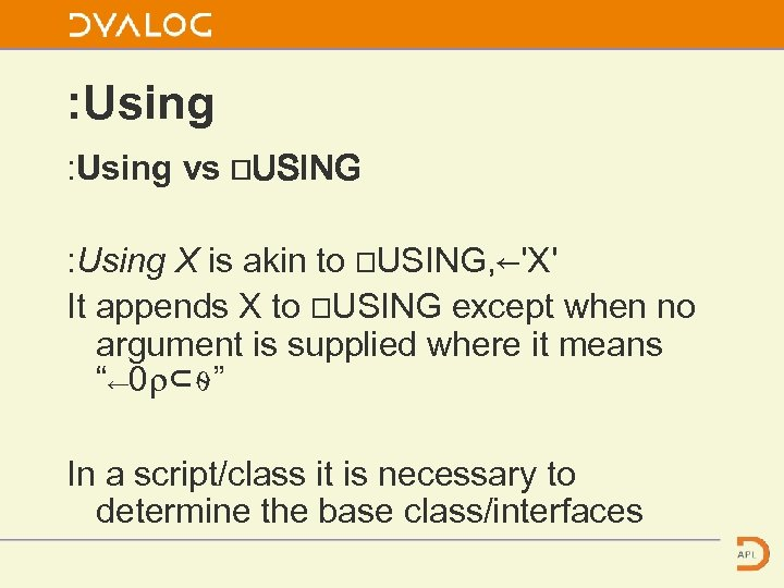: Using vs ⎕USING : Using X is akin to ⎕USING, ←'X' It appends
