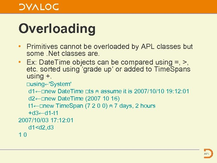 Overloading • Primitives cannot be overloaded by APL classes but some. Net classes are.