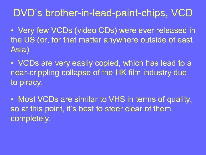 DVD's brother-in-lead-paint-chips, VCD • Very few VCDs (video CDs) were ever released in the