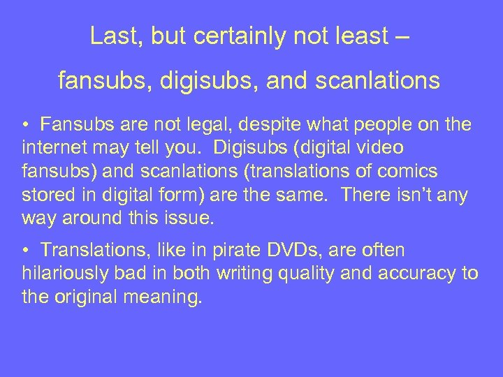 Last, but certainly not least – fansubs, digisubs, and scanlations • Fansubs are not
