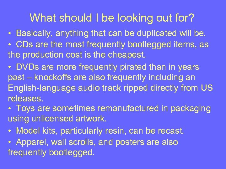 What should I be looking out for? • Basically, anything that can be duplicated
