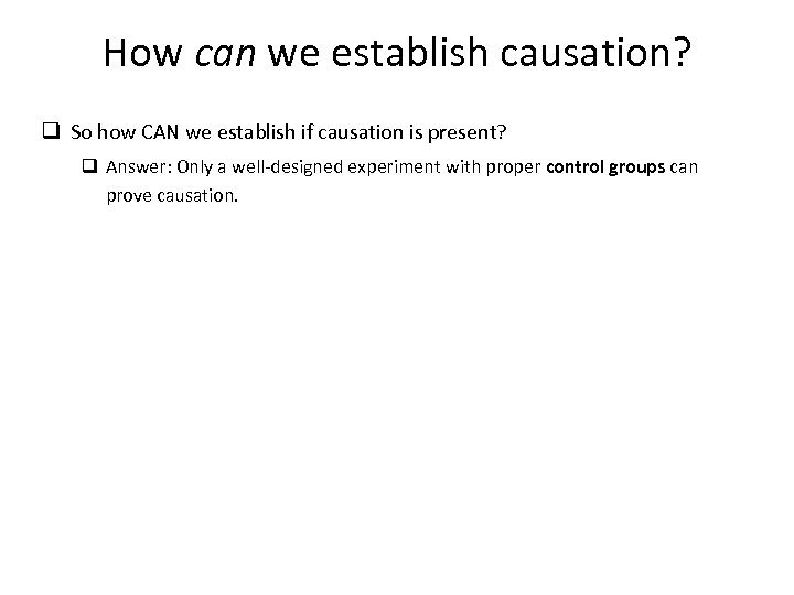 How can we establish causation? q So how CAN we establish if causation is