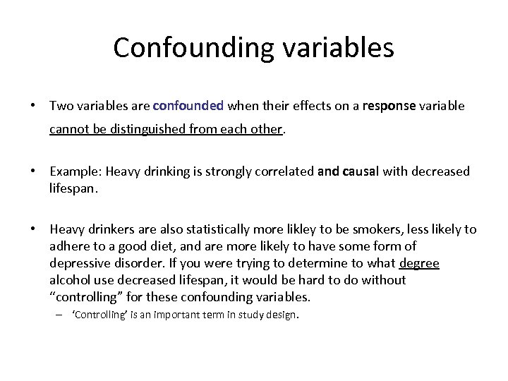 Confounding variables • Two variables are confounded when their effects on a response variable