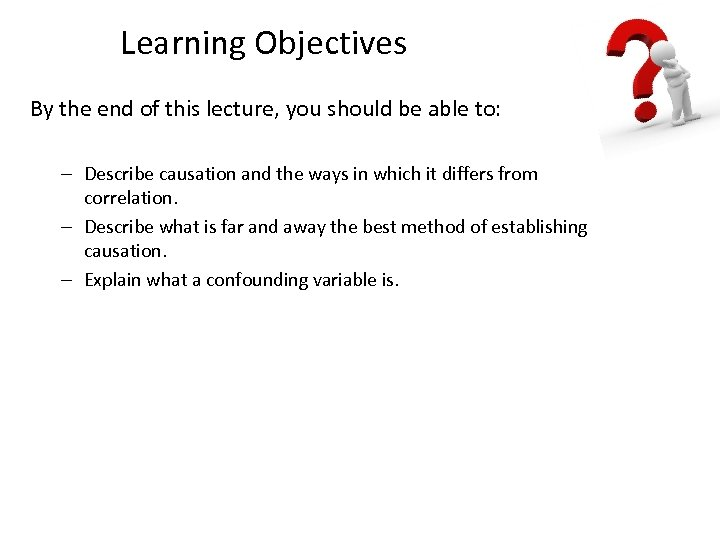 Learning Objectives By the end of this lecture, you should be able to: –