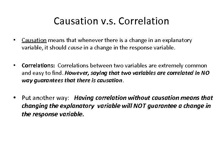 Causation v. s. Correlation • Causation means that whenever there is a change in