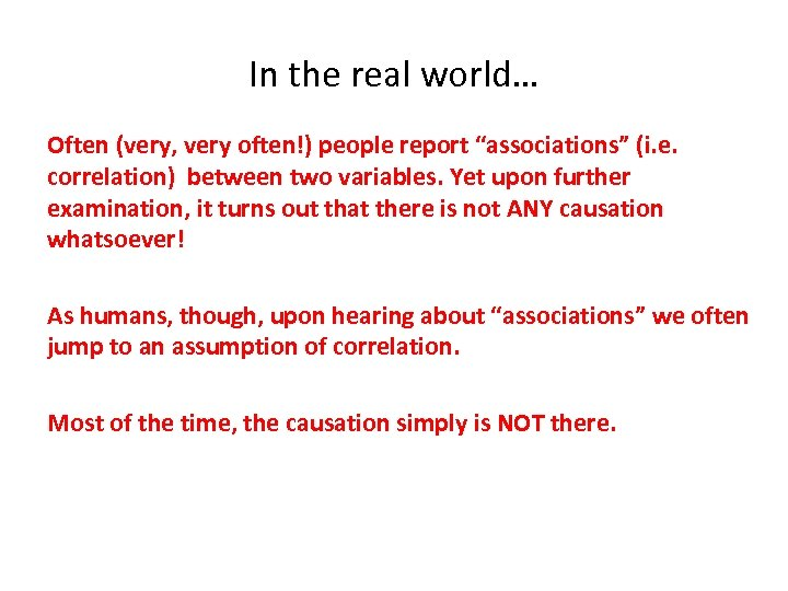 """In the real world… Often (very, very often!) people report """"associations"""" (i. e. correlation)"""