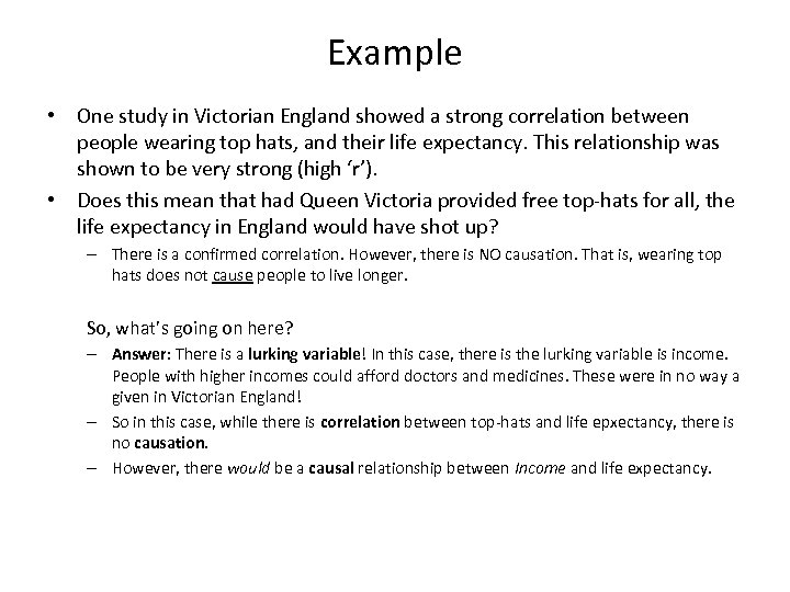 Example • One study in Victorian England showed a strong correlation between people wearing