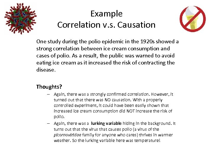 Example Correlation v. s. Causation One study during the polio epidemic in the 1920
