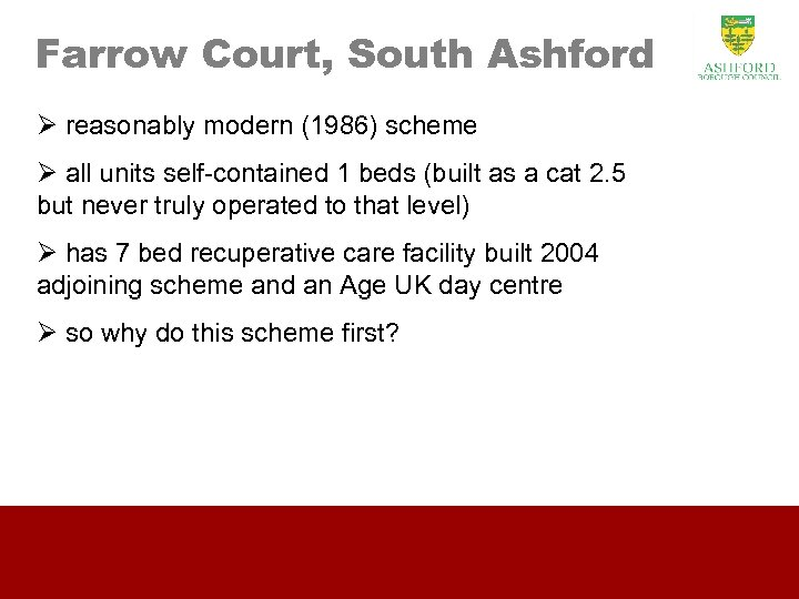 Farrow Court, South Ashford Ø reasonably modern (1986) scheme Ø all units self-contained 1