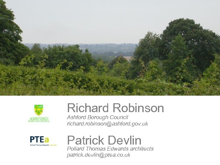 Richard Robinson Ashford Borough Council richard. robinson@ashford. gov. uk Patrick Edwards architects Devlin Pollard