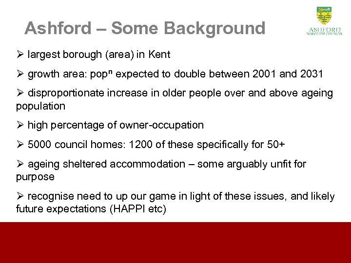 Ashford – Some Background Ø largest borough (area) in Kent Ø growth area: popn