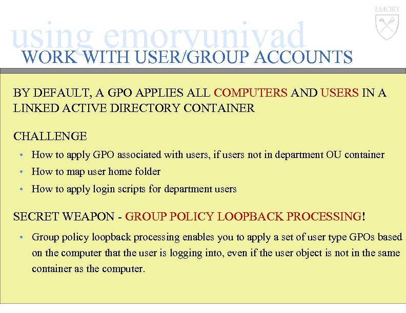 using emoryunivad WORK WITH USER/GROUP ACCOUNTS BY DEFAULT, A GPO APPLIES ALL COMPUTERS AND