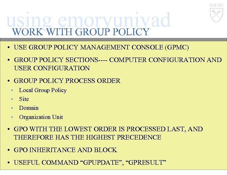 using emoryunivad WORK WITH GROUP POLICY • USE GROUP POLICY MANAGEMENT CONSOLE (GPMC) •