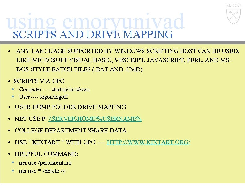 using AND DRIVE MAPPING emoryunivad SCRIPTS • ANY LANGUAGE SUPPORTED BY WINDOWS SCRIPTING HOST