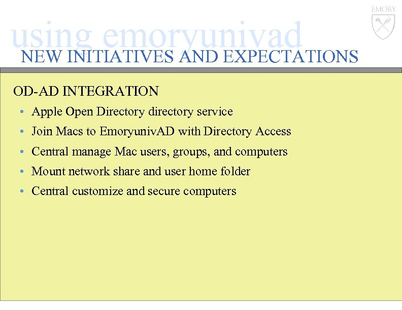 using emoryunivad NEW INITIATIVES AND EXPECTATIONS OD-AD INTEGRATION • Apple Open Directory directory service