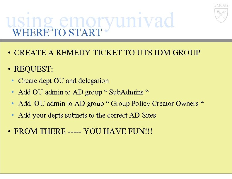 using. TO START emoryunivad WHERE • CREATE A REMEDY TICKET TO UTS IDM GROUP