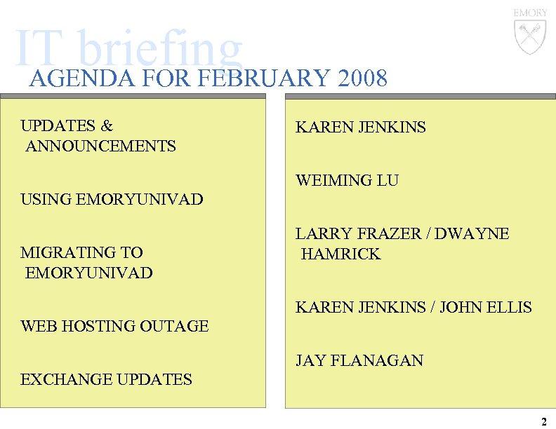 IT briefing AGENDA FOR FEBRUARY 2008 UPDATES & ANNOUNCEMENTS KAREN JENKINS WEIMING LU USING