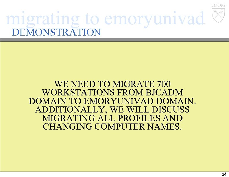 migrating to emoryunivad DEMONSTRATION WE NEED TO MIGRATE 700 WORKSTATIONS FROM BJCADM DOMAIN TO