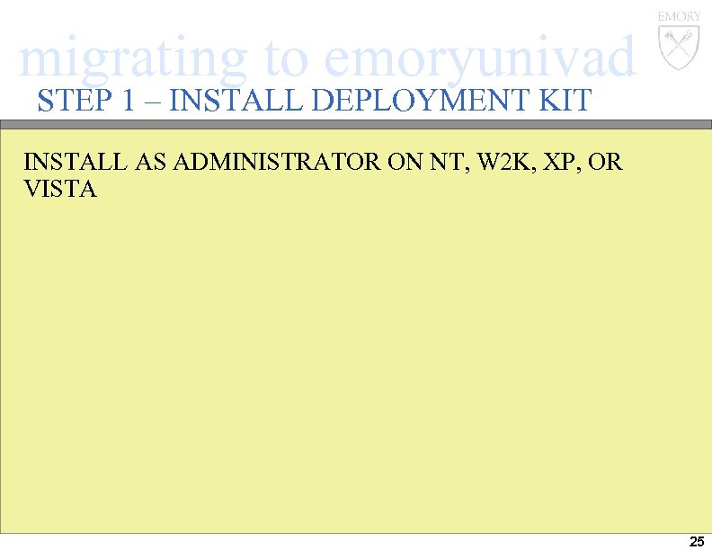 migrating to emoryunivad STEP 1 – INSTALL DEPLOYMENT KIT INSTALL AS ADMINISTRATOR ON NT,