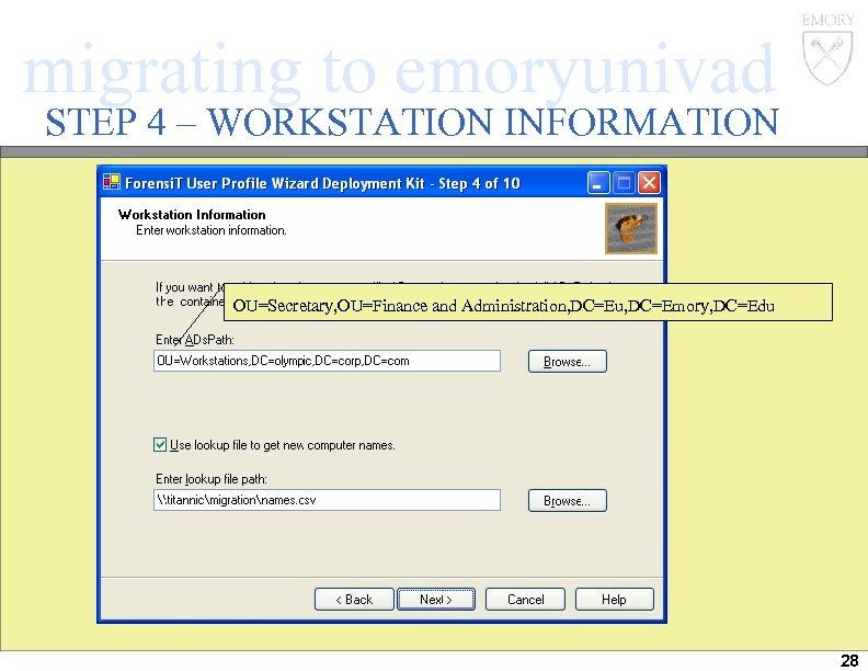 migrating to emoryunivad STEP 4 – WORKSTATION INFORMATION OU=Secretary, OU=Finance and Administration, DC=Eu, DC=Emory,