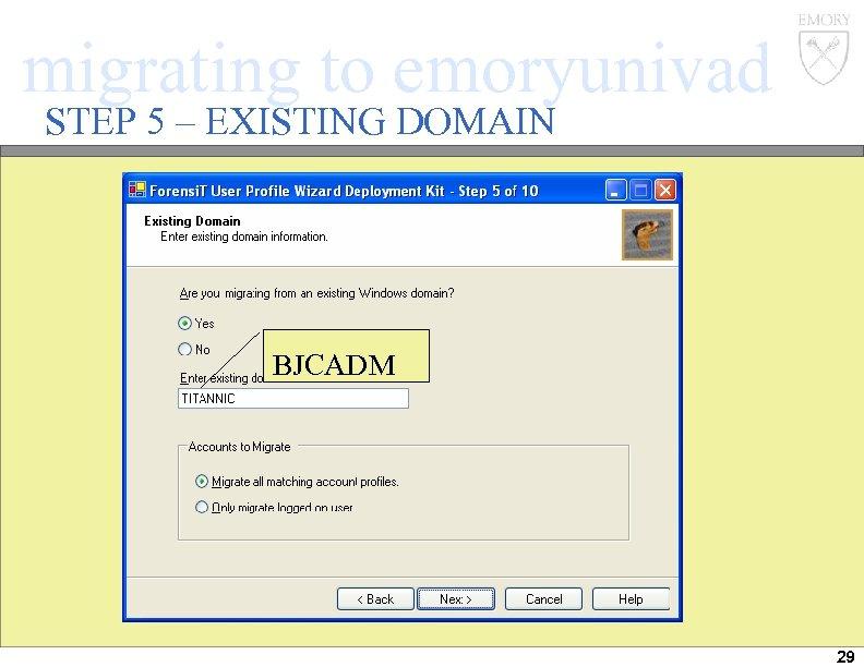 migrating to emoryunivad STEP 5 – EXISTING DOMAIN BJCADM 29
