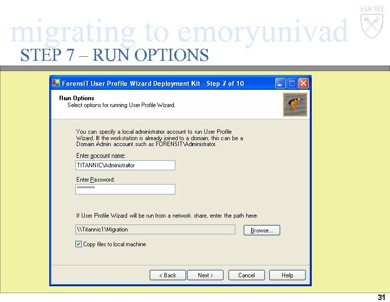 migrating to emoryunivad STEP 7 – RUN OPTIONS 31